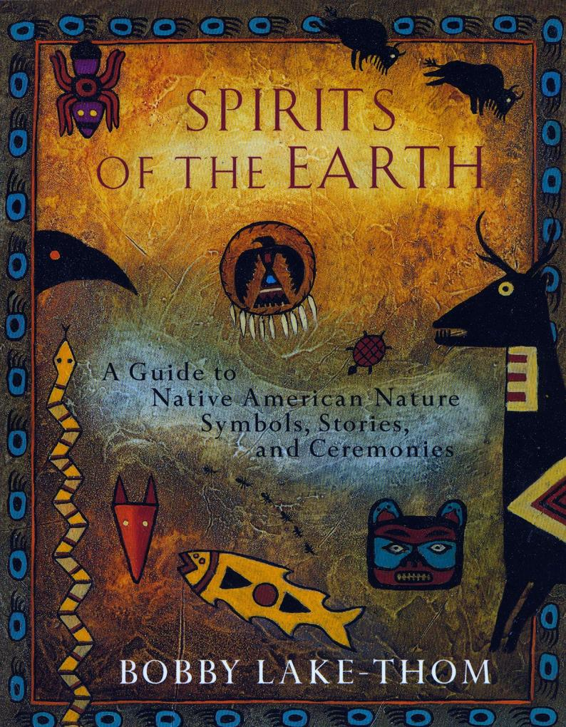Spirits of the Earth: A Guide to Native American Nature Symbols, Stories, and Ceremonies als Taschenbuch
