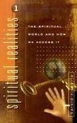 Spiritual Realities Vol. 1: The Spiritual World and How We Access It