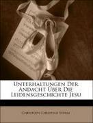 Unterhaltungen Der Andacht Über Die Leidensgeschichte Jesu