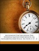 Allgemeine Encyklopädie Der Wissenschaften Und Künste: In Alphabetischer Folge. Section 3, O - Z