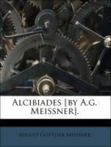 Alcibiades [by A.g. Meissner]. als Taschenbuch ...