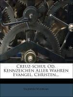 Creuz-schul Od. Kennzeichen Aller Wahren Evange...