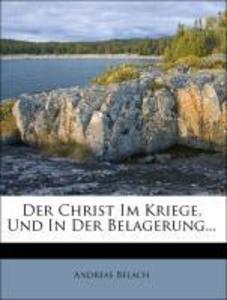 Der Christ Im Kriege, Und In Der Belagerung... ...