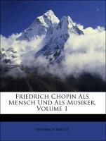 Friedrich Chopin Als Mensch Und Als Musiker, Vo...
