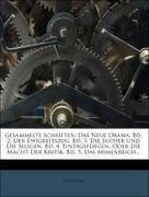 Gesammelte Schriften: Das Neue Drama. Bd. 2. Der Ewigkeitszug. Bd. 3. Die Sucher Und Die Seligen. Bd. 4. Eintagsfliegen, Oder Die Macht Der Kritik. Bd. 5. Das Mimenreich...