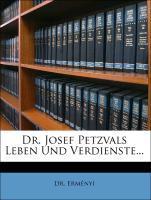 Dr. Josef Petzvals Leben Und Verdienste... als ...