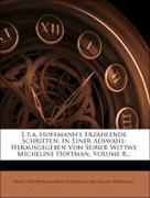 E.t.a. Hoffmann's Erzählende Schriften, In Einer Auswahl: Herausgegeben Von Seiner Wittwe Micheline Hoffman, Volume 8...