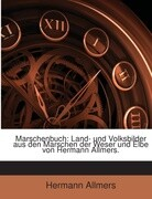 Marschenbuch: Land- Und Volksbilder Aus Den Marschen Der Weser Und Elbe...