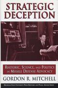 Strategic Deception: Rhetoric, Science, and Politics in Missile Defense Advocacy