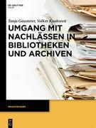Umgang mit Nachlässen in Bibliotheken und Archiven