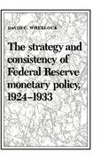 The Strategy and Consistency of Federal Reserve Monetary Policy, 1924 1933