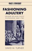 Fashioning Adultery: Gender, Sex and Civility in England, 1660 1740