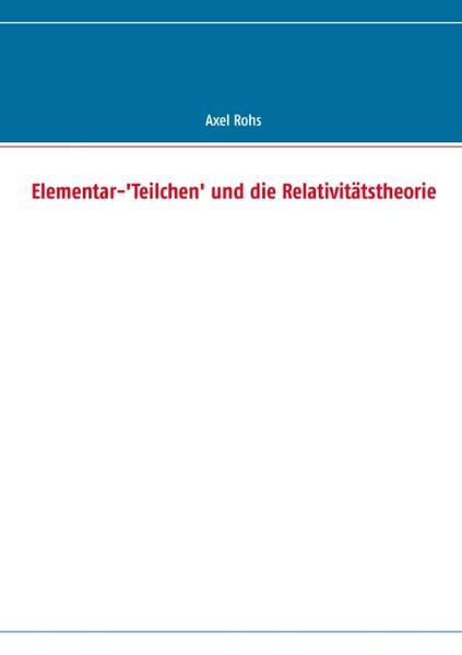 Elementar-´Teilchen´ und die Relativitätstheori...