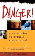 Danger: True Stories of Trouble and Survival