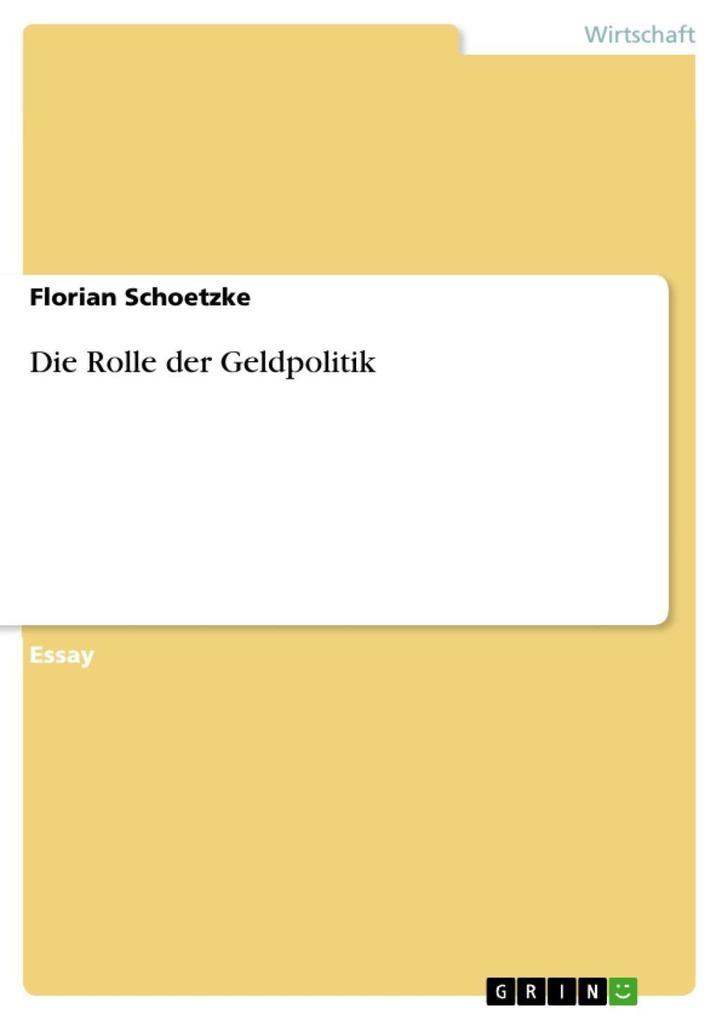 Die Rolle der Geldpolitik als eBook Download von Florian Schoetzke - Florian Schoetzke