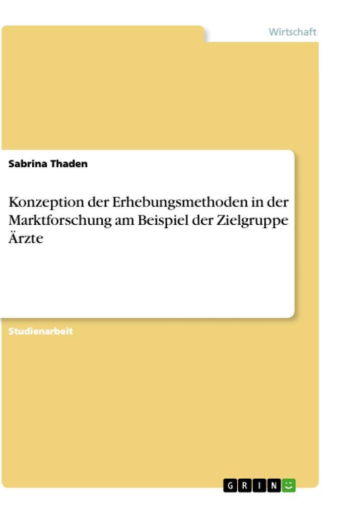 Konzeption der Erhebungsmethoden in der Marktforschung am Beispiel der Zielgruppe Ärzte als eBook Download von Sabrina Thaden - Sabrina Thaden