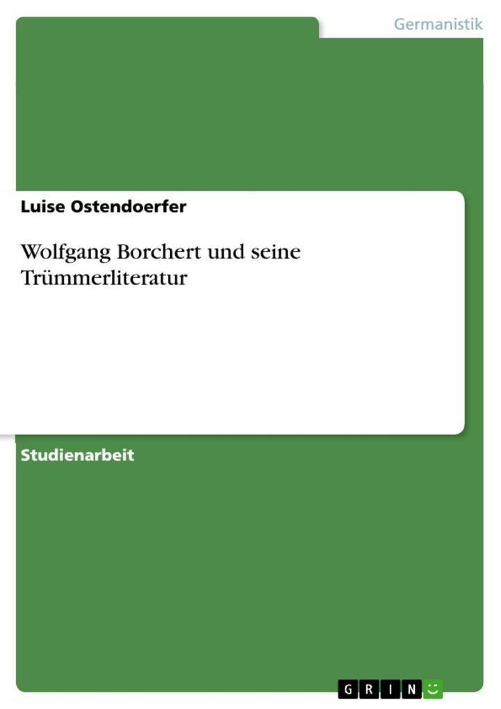 Wolfgang Borchert und seine Trümmerliteratur