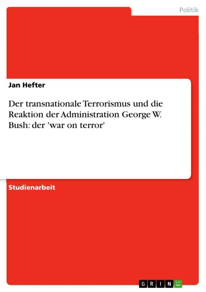 Der transnationale Terrorismus und die Reaktion der Administration George W. Bush: der ´war on terror´ als eBook Download von Jan Hefter - Jan Hefter