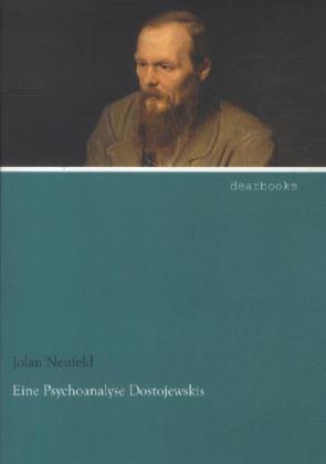 Eine Psychoanalyse Dostojewskis als Buch von Jo...
