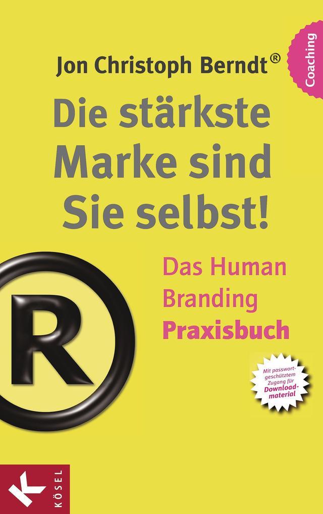 Die stärkste Marke sind Sie selbst! - Das Human Branding Praxisbuch als eBook