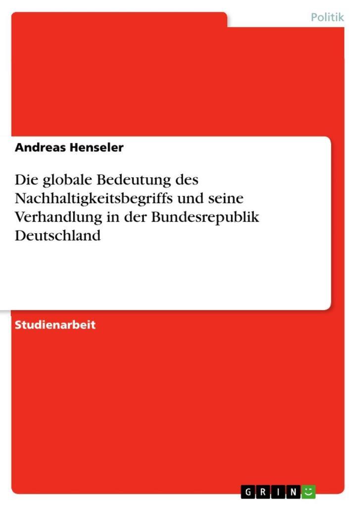 Die globale Bedeutung des Nachhaltigkeitsbegriffs und seine Verhandlung in der Bundesrepublik Deutschland als eBook Download von Andreas Henseler - Andreas Henseler