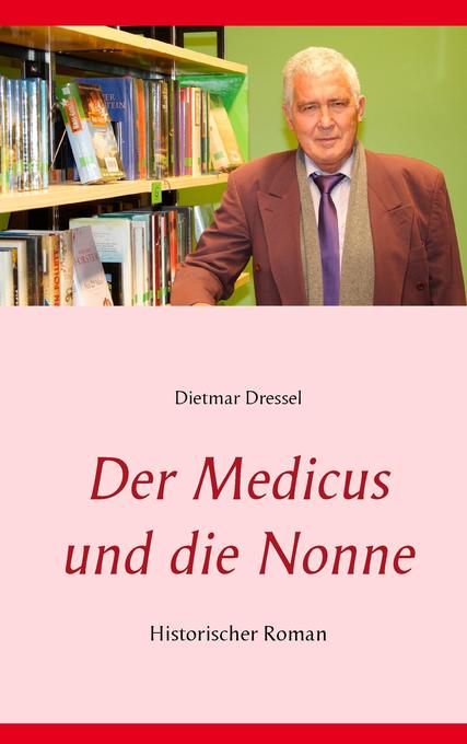 Der Medicus und die Nonne als Buch von Dietmar ...