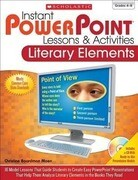 Instant PowerPoint Lessons & Activities: Literary Elements: 16 Model Lessons That Guide Students to Create Easy PowerPoint Presentations That Help The