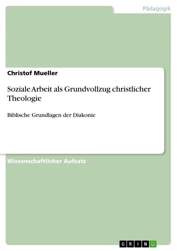 Soziale Arbeit als Grundvollzug christlicher Th...