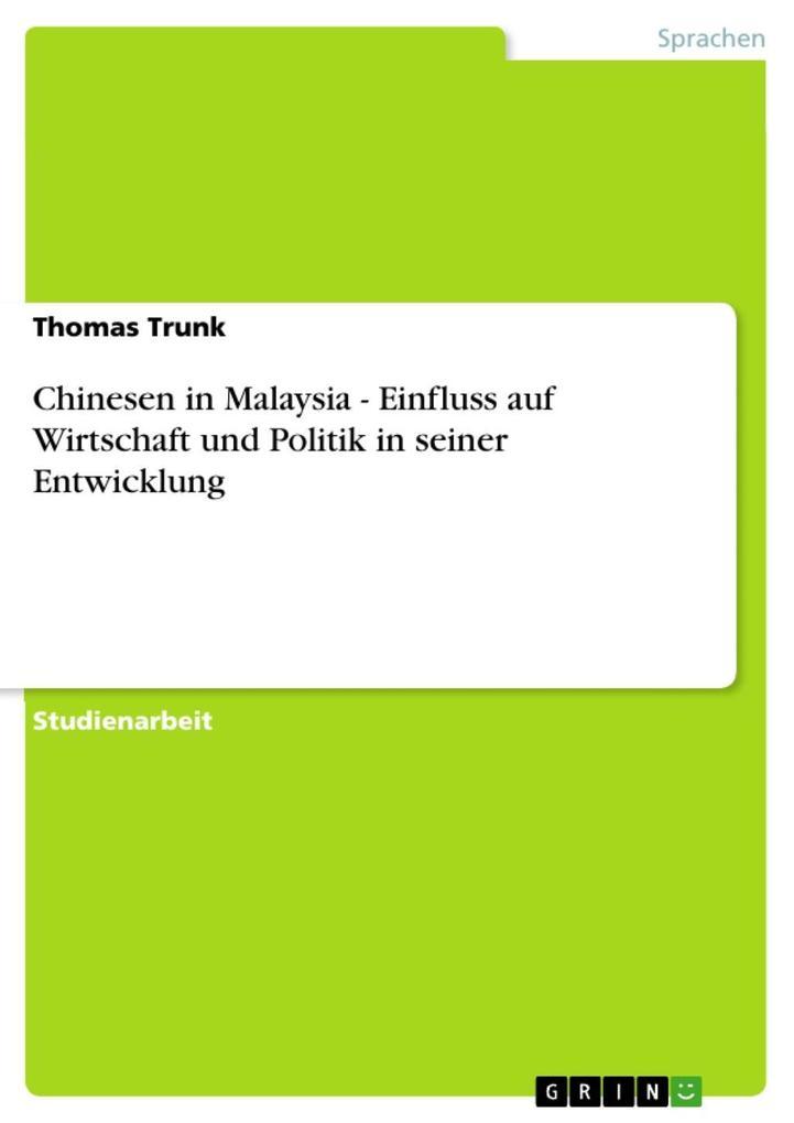 Chinesen in Malaysia - Einfluss auf Wirtschaft und Politik in seiner Entwicklung als eBook Download von Thomas Trunk - Thomas Trunk