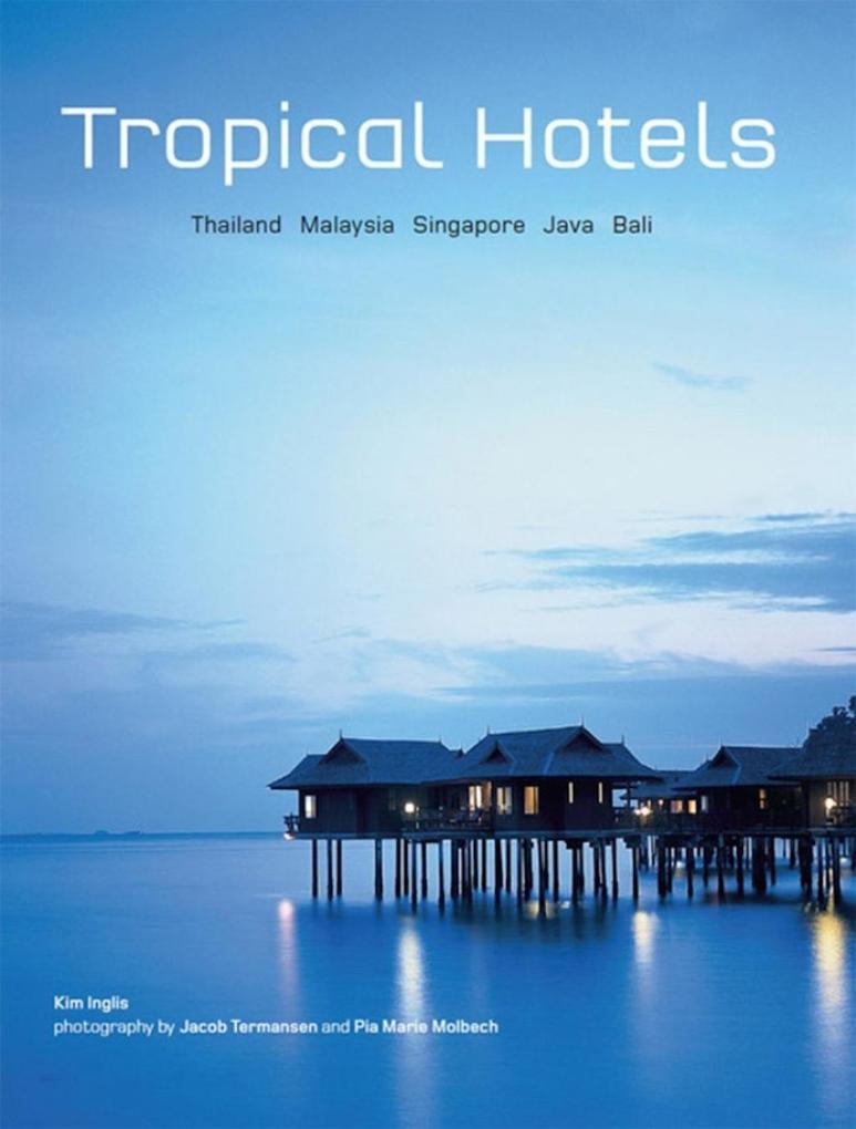 Tropical Hotels: Thailand Malaysia Singapore Ja...