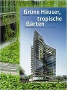 Grüne Häuser, tropische Gärten. Green Buildings, Tropical Gardens