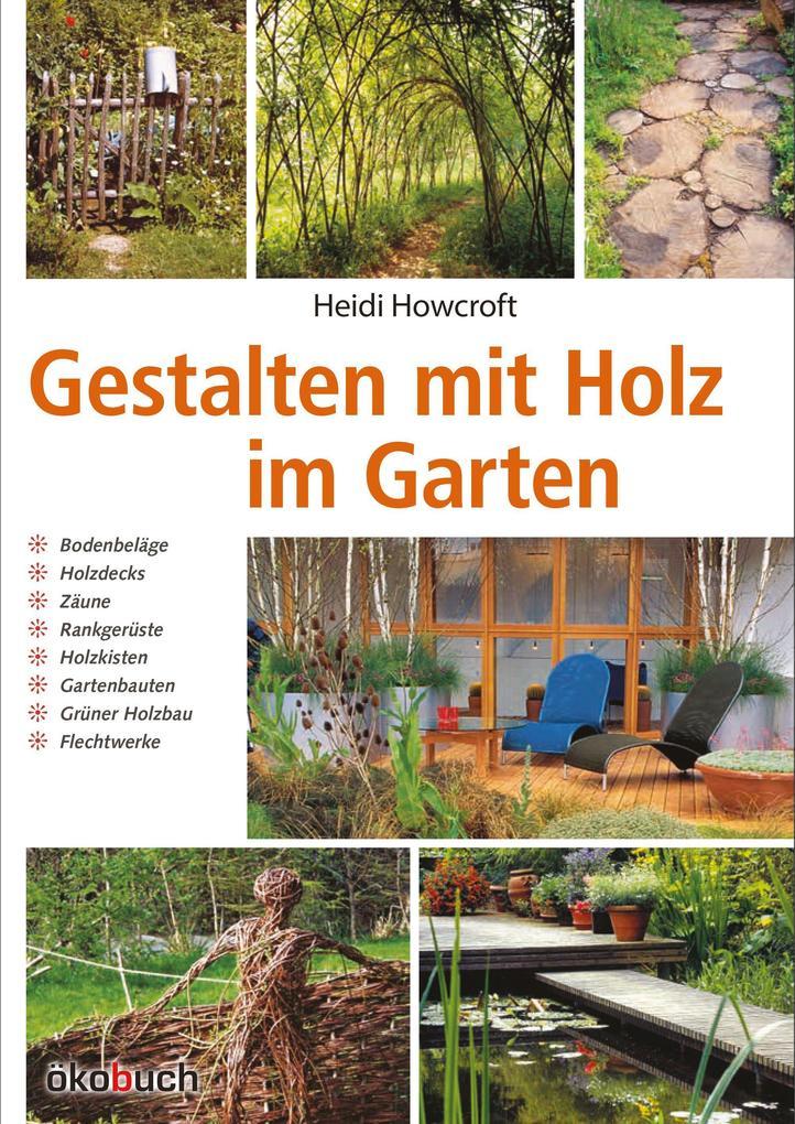 Gestalten mit Holz im Garten als Buch von Heidi...