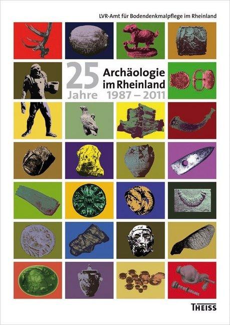 Archäologie im Rheinland / 25 Jahre Archäologie...