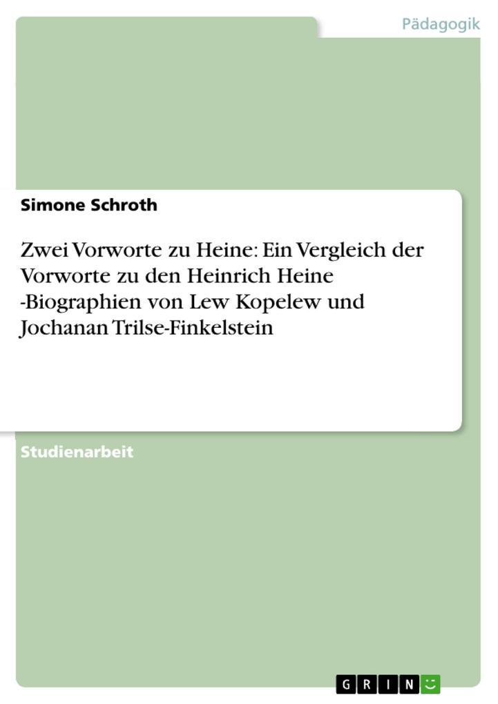 Zwei Vorworte zu Heine: Ein Vergleich der Vorworte zu den Heinrich Heine -Biographien von Lew Kopelew und Jochanan Trilse-Finkelstein als eBook Do... - Simone Schroth