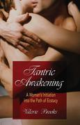 Tantric Awakening: A Woman's Initiation Into the Path of Ecstasy