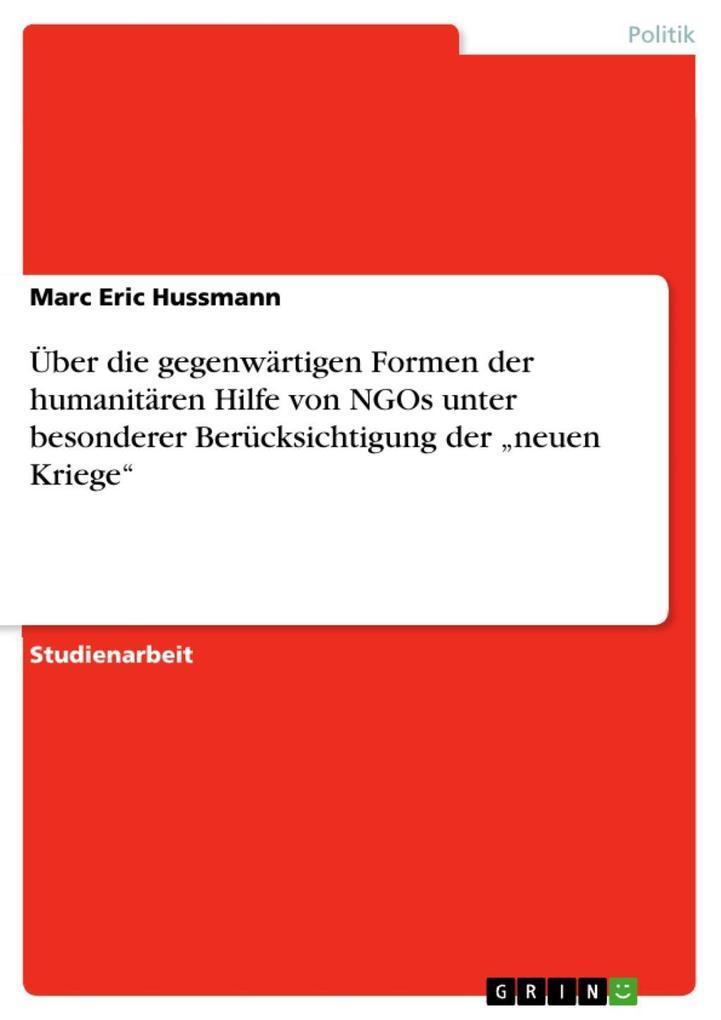 Über die gegenwärtigen Formen der humanitären Hilfe von NGOs unter besonderer Berücksichtigung der neuen Kriege als eBook Download von Marc Eric H... - Marc Eric Hussmann