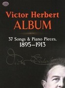Victor Herbert Album: 37 Songs and Piano Pieces, 1895-1913