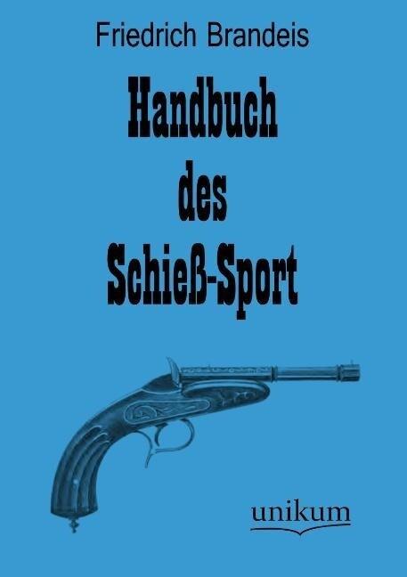Handbuch des Schieß-Sport als Buch von Friedric...