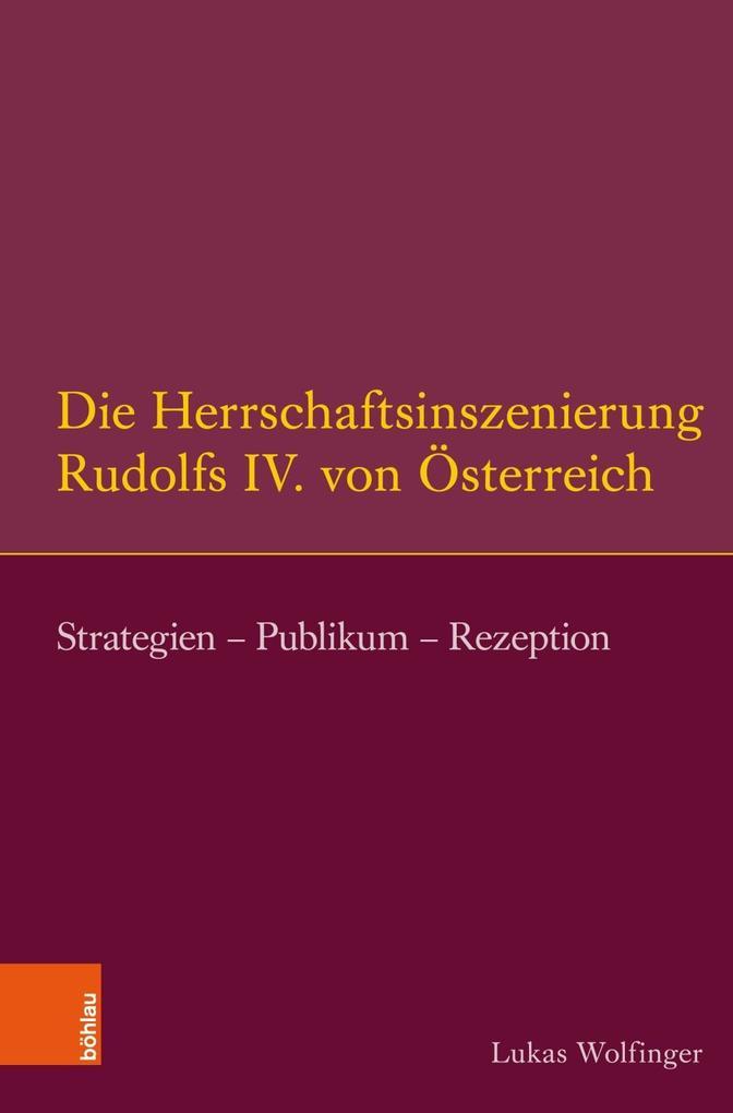 Die Herrschaftsinszenierung Rudolfs IV. von Österreich als Buch