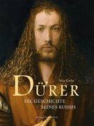 Dürer - Die Geschichte seines Ruhms