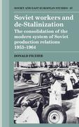 Soviet Workers and de-Stalinization: The Consolidation of the Modern System of Soviet Production Relations 1953 1964