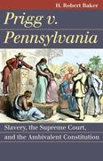 Prigg v. Pennsylvania: Slavery, the Supreme Court, and the Ambivalent Constitution