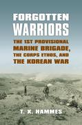 Forgotten Warriors: The 1st Provisional Marine Brigade, the Corps Ethos, and the Korean War