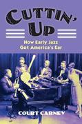 Cuttin' Up: How Early Jazz Got America's Ear