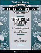 Theatrical Makeup: A Practical Approach for Church Drama