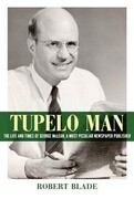 Tupelo Man: The Life and Times of George McLean, a Most Peculiar Newspaper Publisher