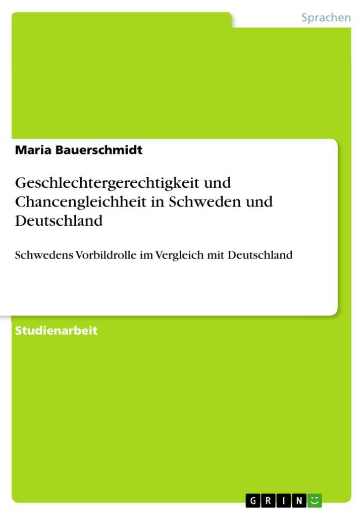 Geschlechtergerechtigkeit und Chancengleichheit in Schweden und Deutschland als eBook Download von Maria Bauerschmidt - Maria Bauerschmidt