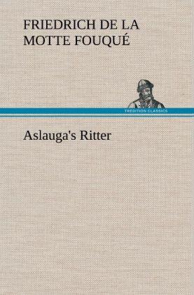 Aslauga´s Ritter als Buch von Friedrich de la M...