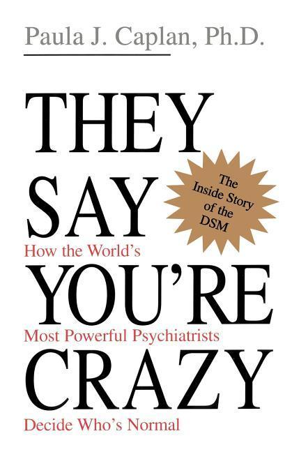 They Say You're Crazy: How the World's Most Powerful Psychiatrists Decide Who's Normal als Taschenbuch