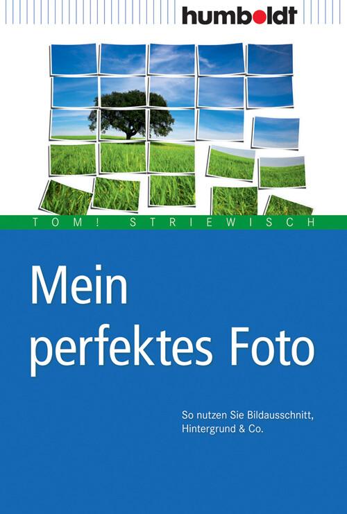 Mein perfektes Foto als Buch von Tom! Striewisch